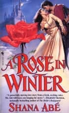 A Rose in Winter ebook by Shana Abe