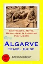 Algarve, Portugal Travel Guide - Sightseeing, Hotel, Restaurant & Shopping Highlights (Illustrated) ebook by Shawn Middleton