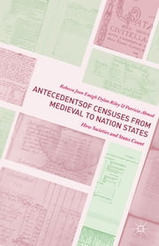 Antecedents of Censuses from Medieval to Nation States - How Societies and States Count ebook by Rebecca Jean Emigh,Dylan Riley,Patricia Ahmed