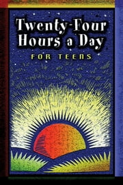 Twenty Four Hours a Day for Teens - Daily Meditations ebook by Anonymous