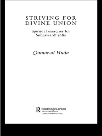 Striving for Divine Union - Spiritual Exercises for Suhraward Sufis ebook by Qamar-ul Huda