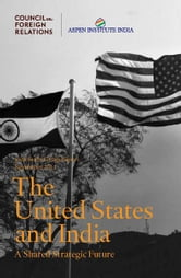 The United States and India: A Shared Strategic Future ebook by Council on Foreign Relations, Aspen Institute India
