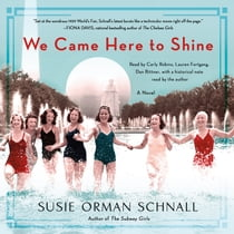 We Came Here to Shine - A Novel livre audio by Susie Orman Schnall, Carly Robins, Dan Bittner, Lauren Fortgang, Susie Orman Schnall