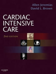 Cardiac Intensive Care ebook by Allen Jeremias,David L. Brown