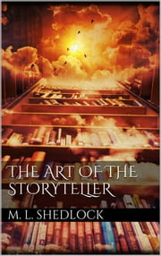 The Art of the Storyteller ebook by Marie L. Shedlock