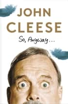 So, Anyway... - A Memoir ebook by John Cleese