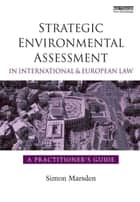 Strategic Environmental Assessment in International and European Law - A Practitioner's Guide ebook by Simon Marsden