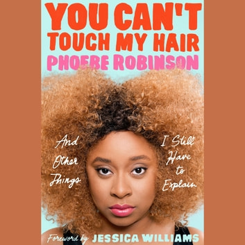 You Can't Touch My Hair - And Other Things I Still Have to Explain audiobook by Phoebe Robinson