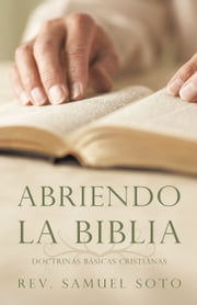 Abriendo La Biblia - Doctrinas Básicas Cristianas ebook by Kobo.Web.Store.Products.Fields.ContributorFieldViewModel
