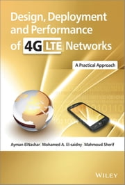 Design, Deployment and Performance of 4G-LTE Networks - A Practical Approach ebook by Ayman ElNashar,Mohamed El-saidny,Mahmoud Sherif