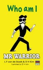 Mr Warrior - Who Am I ebook by L F van de Stadt, D H Kim