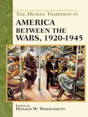 The Human Tradition in America between the Wars, 1920-1945 ebook by Donald W. Whisenhunt