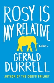 Rosy Is My Relative - A Novel ebook by Gerald Durrell