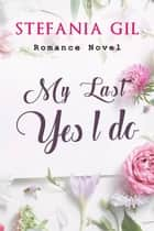 My Last: Yes, I do ebook by Stefania Gil