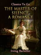 The Master of Silence A Romance ebook by