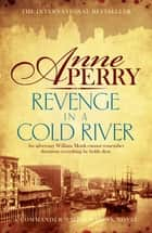 Revenge in a Cold River (William Monk Mystery, Book 22) - Murder and smuggling from the dark streets of Victorian London ebook by Anne Perry