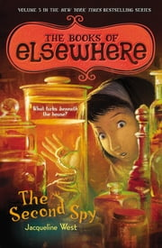 The Second Spy - The Books of Elsewhere: Volume 3 ebook by Jacqueline West