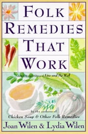 Folk Remedies That Work - By Joan and Lydia Wilen, Authors of Chicken Soup & Other Folk Remedies ebook by Joan Wilen
