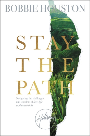 Stay the Path - Navigating the Challenges and Wonder of Life, Love, and Leadership ebook by Bobbie Houston