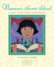 Nasreen's Secret School - A True Story from Afghanistan ebook by Jeanette Winter,Jeanette Winter