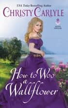 How to Woo a Wallflower eBook by Christy Carlyle