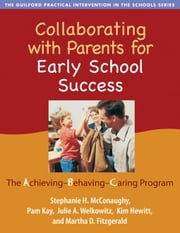 Collaborating with Parents for Early School Success: The Achieving-Behaving-Caring Program ebook by McConaughy, Stephanie H.