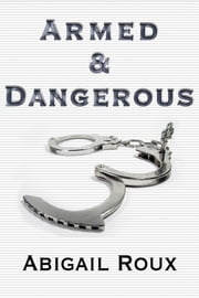 Armed & Dangerous ebook by Abigail Roux