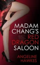 Madam Chang's Red Dragon Saloon ebook by Angeline Hawkes