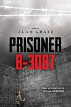 Prisoner B-3087 ebook by Alan Gratz, Jack Gruener, Ruth Gruener