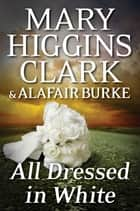 All Dressed in White ebook by Mary Higgins Clark,Alafair Burke