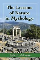 The Lessons of Nature in Mythology ebook by Rachel S. McCoppin