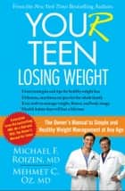 YOU(r) Teen: Losing Weight - The Owner's Manual to Simple and Healthy Weight Management at Any Age ebook by Michael F. Roizen, Mehmet Oz