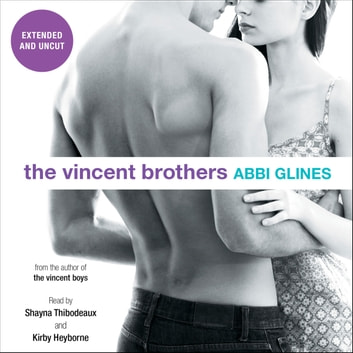 The Vincent Brothers -- Extended and Uncut audiobook by Abbi Glines