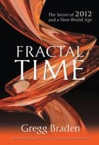 Fractal Time ebook by Gregg Braden