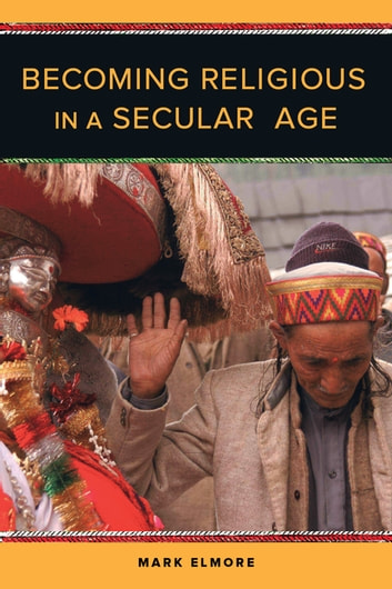 Becoming Religious in a Secular Age ebook by Mark Elmore