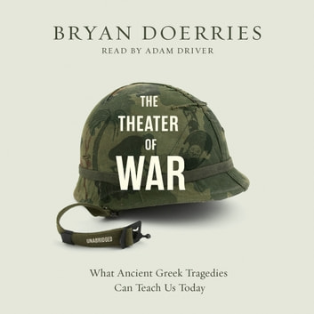 The Theatre of War - What Ancient Greek Tragedies Can Teach Us Today audiobook by Bryan Doerries
