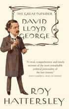 David Lloyd George - The Great Outsider ebook by Roy Hattersley