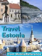Travel Estonia, Baltic States - Illustrated Guide, Phrasebook, and Maps Incl. Tallinn, Tartu, Saaremaa & more ebook by MobileReference
