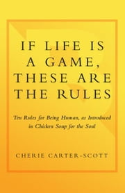If Life Is a Game, These Are the Rules ebook by Cherie Carter-Scott