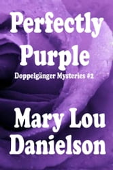Perfectly Purple: Doppelgänger Mysteries #2 ebook by Mary Lou Danielson