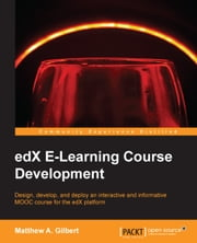 edX E-Learning Course Development ebook by Matthew A. Gilbert