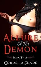 Allure Of The Demon: Book Three ebook by Cordelia Shade