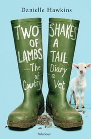Two Shakes of a Lamb's Tail - The Diary of a Country Vet ebook by Danielle Hawkins