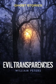 Ghost Stories: Evil Transparencies ebook by William Peters,MH Editing