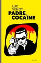 Padre Cocaïne eBook by Luc Venot