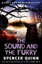 The Sound and the Furry - A Chet and Bernie Mystery ebook by Spencer Quinn