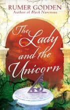 The Lady and the Unicorn - A Virago Modern Classic ebook by Rumer Godden, Anita Desai