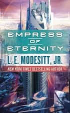 Empress of Eternity ebook by L. E. Modesitt Jr.