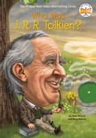 Who Was J. R. R. Tolkien? ebook by Pam Pollack, Meg Belviso, Who HQ,...