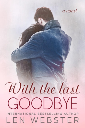 With the Last Goodbye - Thirty-Eight, #6 ebook by Len Webster